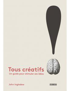 Tous créatifs ! Un guide pour stimuler ses idées
