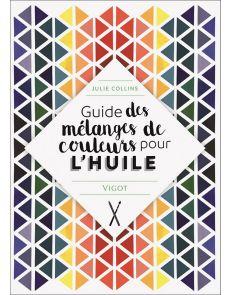 Guide des mélanges de couleurs pour l'huile, par Julie Collins
