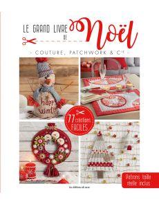 Le grand livre de Noël - Couture, patchwork et Cie - Avec les patrons à taille réelle