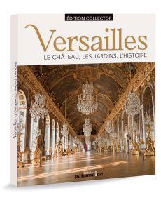 Versailles : le château, les jardins, l'histoire