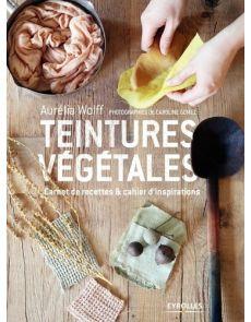Teintures végétales - Carnet de recettes & cahiers d'inspirations