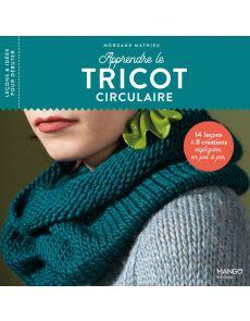 Apprendre le tricot circulaire - 14 leçons et 8 créations expliquées en pas à pas