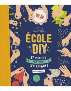 Ma petite école du DIY - 27 projets pour occuper les enfants -  Dominique Turbé