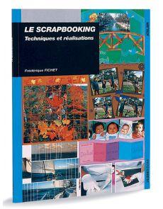 Le scrapbooking - Techniques et réalisations