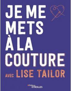 Je me mets à la couture avec Lise Tailor - Lise Tailor