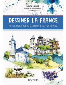 Dessiner la France - Réaliser son carnet de voyage, avec Renata Lahalle