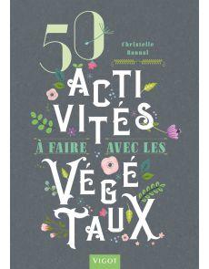 50 activités à faire avec les végétaux - Christelle Bonnal
