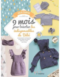 9 mois pour tricoter les indispensables de Bébé - 20 ravissants vêtements pour habiller votre bébé de la tête aux pieds