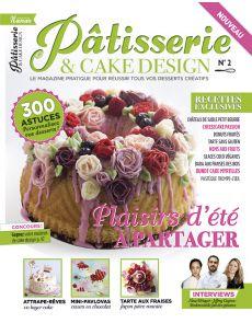 Pâtisserie & Cake Design n°2 - Le magazine pratique pour réussir tous vos desserts créatifs