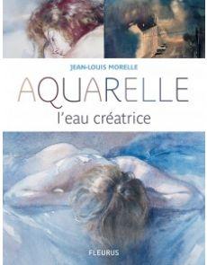Jean-Louis Morelle - Aquarelle : l'eau créatrice