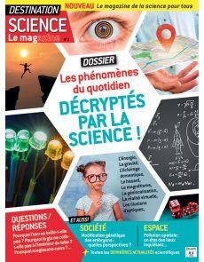 Destination Science Le magazine 1 - Phénomènes du quotidien décryptés par la science