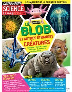 Destination Science Le magazine 6 - Le blob et autres étranges créatures