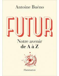 Futur notre avenir de A à Z - Antoine Bueno