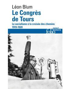 Le congrés de Tours - Léon Blum - Le socialisme à la croisée des chemins 1919-1920