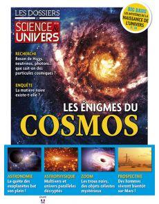 Les Énigmes du Cosmos - Les Dossiers de Science et Univers numéro 11