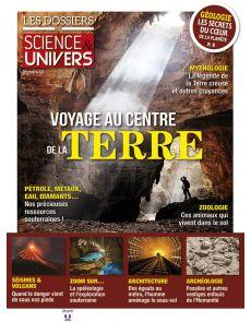 Voyage au centre de la Terre - Les Dossiers de Science & Univers numéro 13