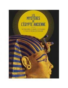 Les mystères de l'Egypte ancienne - Toutânkhamon, les momies, les pyramides et tous les trésors des pharaons