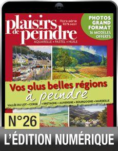 Téléchargement du Hors-série Vos plus belles régions à peindre - Plaisirs de Peindre n°26