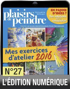 Téléchargement du Hors-série Mes exercices d'atelier - Plaisirs de Peindre n°27