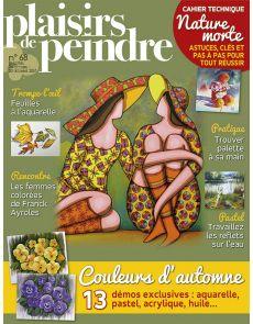 Plaisirs de Peindre numéro 68 - Vos démos exclusives à l'aquarelle, au pastel, à l'acrylique, à l'huile