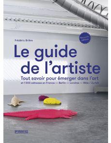 Le guide de l'artiste - Tout savoir pour émerger dans l'Art