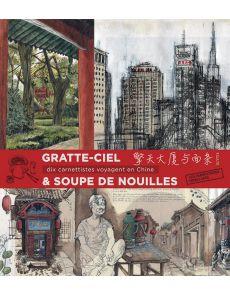 Gratte-ciels & soupe de nouilles - 10 carnettistes en Chine
