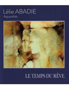 Le temps du rêve - Lélie Abadie