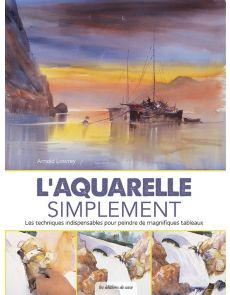 L'aquarelle simplement - Arnold Lowrey