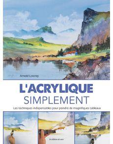 L'acrylique simplement - Arnold Lowrey