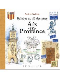 Balades au fil des rues : Aix en Provence - Andrée Terlizzi