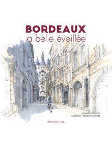 Bordeaux la belle Eveillée - Catherine Theveneau Delvallé