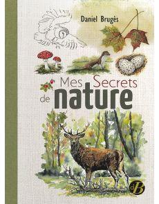 Mes secrets de nature - Daniel Bruges