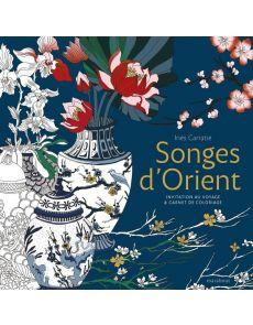 Songes d'Orient - Invitation au voyage et livre de coloriage - Ines Carratie