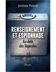 Renseignement et espionnage - Au-delà des légendes - Jérôme Poirot