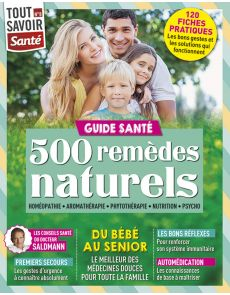 Le guide santé : 500 remèdes naturels - Tout Savoir Santé numéro 8