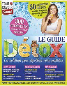 Le Guide DÉTOX : les solutions pour dépolluer votre quotidien - Tout Savoir Santé n°6