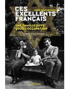 Ces excellents Français - Une famille juive sous l'occupation